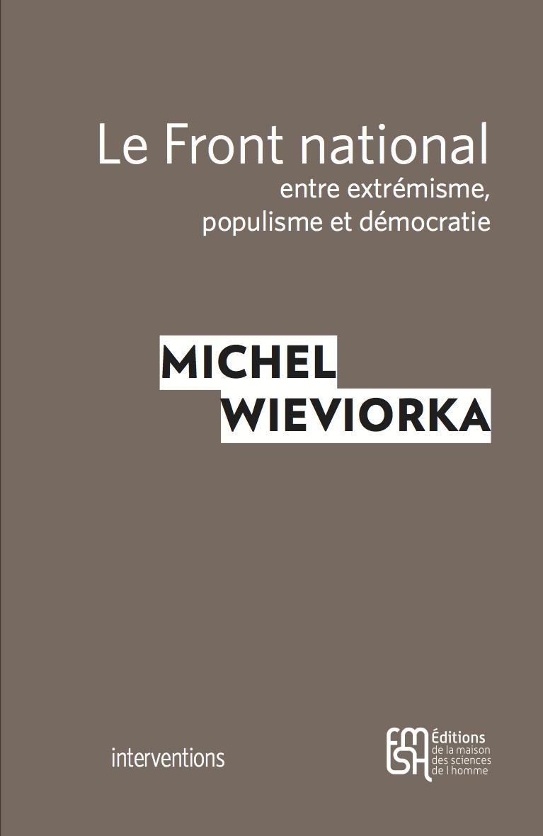 Le Front national, entre extrémisme, populisme et démocratie, Michel Wieviorka